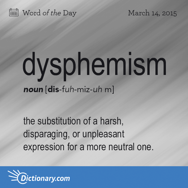 dysphemism - Word of the Day | Dictionary.com
