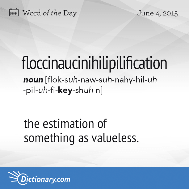 floccinaucinihilipilification - Word of the Day