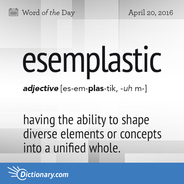 esemplastic - Word of the Day   Dictionary.com
