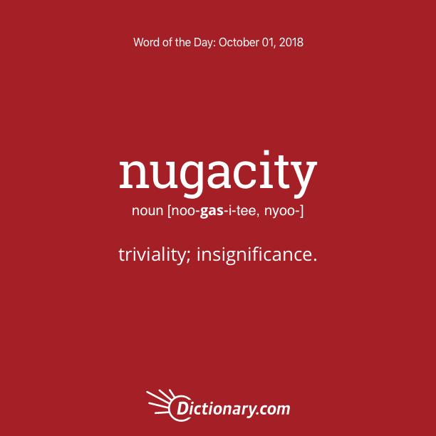 Get the Word of the Day - nugacity | Dictionary.com